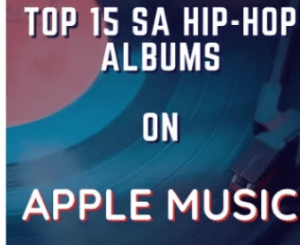 Top 15 SA Hip Hop Albums On Apple Music Right Now